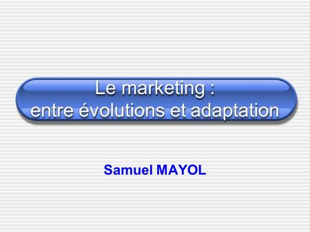 Le marketing : entre évolutions et adaptation
