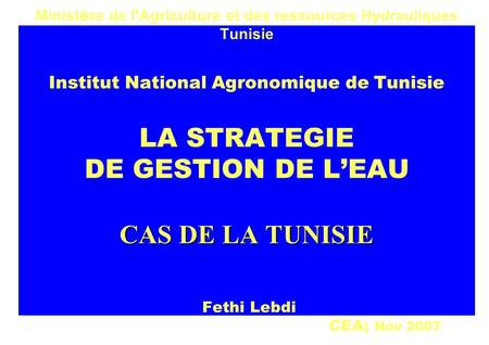CAS DE LA TUNISIE Minist è re de l Agriculture et des ressources Hydrauliques Tunisie Institut National Agronomique de Tunisie LA STRATEGIE DE GESTION.
