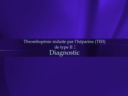Thrombopénie induite par l'héparine (TIH) de type II : Diagnostic