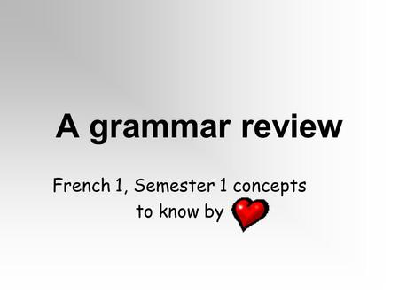 A grammar review French 1, Semester 1 concepts to know by.