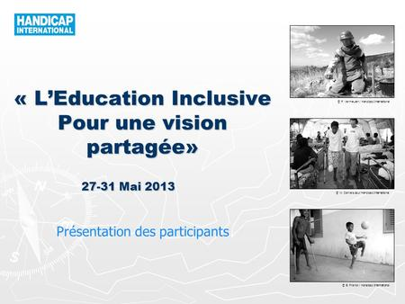 © P. Vermeulen / Handicap International © W. Daniels pour Handicap International © B. Franck / Handicap International « LEducation Inclusive Pour une vision.