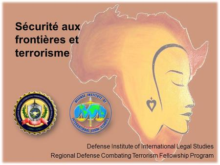 Sécurité aux frontières et terrorisme Defense Institute of International Legal Studies Regional Defense Combating Terrorism Fellowship Program.