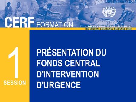 FORMATION CERF FORMATION PRÉSENTATION DU FONDS CENTRAL D'INTERVENTION D'URGENCE ATELIER 1 SESSION.