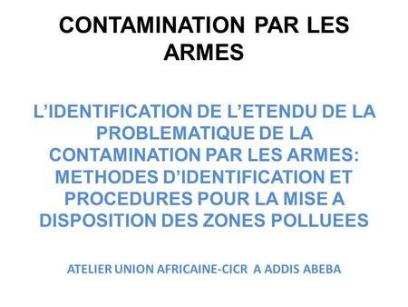 CONTAMINATION PAR LES ARMES LIDENTIFICATION DE LETENDU DE LA PROBLEMATIQUE DE LA CONTAMINATION PAR LES ARMES: METHODES DIDENTIFICATION ET PROCEDURES POUR.