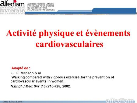 Rémi Rabasa-Lhoret Adapté de : J. E. Manson & al Walking compared with vigorous exercise for the prevention of cardiovascular events in women. N.Engl.J.Med.