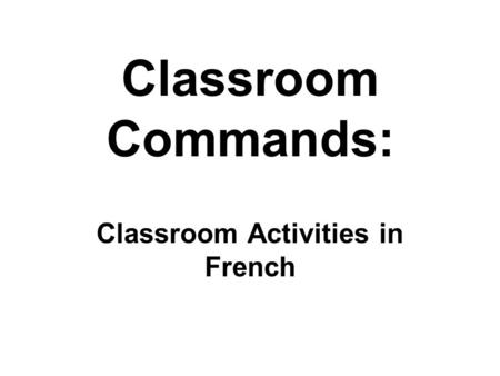 Classroom Commands: Classroom Activities in French.