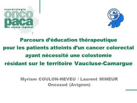 Myriam COULON-NEVEU / Laurent MINEUR Oncosud (Avignon)