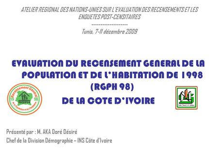 ATELIER REGIONAL DES NATIONS-UNIES SUR LEVALUATION DES RECENSEMENTS ET LES ENQUETES POST-CENSITAIRES -------------------- Tunis, 7-11 décembre 2009 EVALUATION.