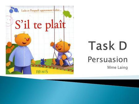 Task D Persuasion Mme Laing.
