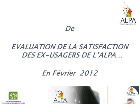 De EVALUATION DE LA SATISFACTION DES EX-USAGERS DE LALPA… En Février 2012.