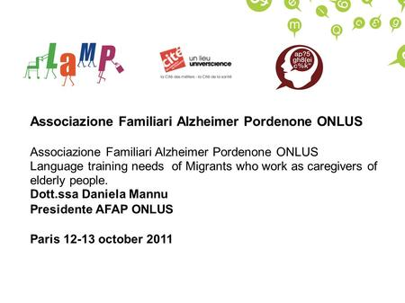 Associazione Familiari Alzheimer Pordenone ONLUS Language training needs of Migrants who work as caregivers of elderly people. Dott.ssa Daniela Mannu Presidente.
