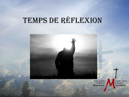 TEMPS DE RÉFLEXION. Au nom du père, du fils et du saint esprit In the name of the Father, the son and of the holy spirit.