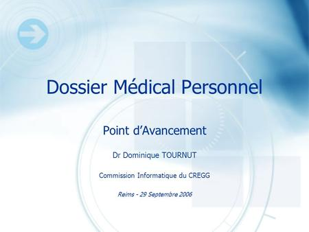 Dossier Médical Personnel Point dAvancement Dr Dominique TOURNUT Commission Informatique du CREGG Reims - 29 Septembre 2006.