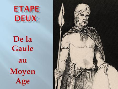 De la Gaule au Moyen Age. Le Moyen Age : Middle Ages. Avant JC : BC Des guerriers : warriors. Des batailleurs : fighters. mépriser le danger : despise.