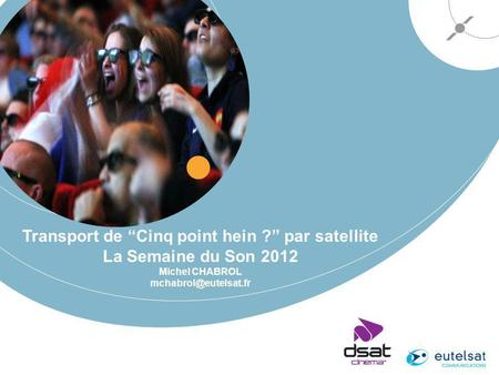 Transport de Cinq point hein ? par satellite La Semaine du Son 2012 Michel CHABROL