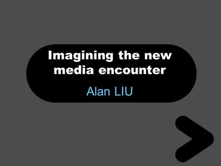 Imagining the new media encounter Alan LIU. CONTEXTE 2007 Chapitre d'introduction Blackwell Publishing, A companion to... Digital Literary Studies / Digital.
