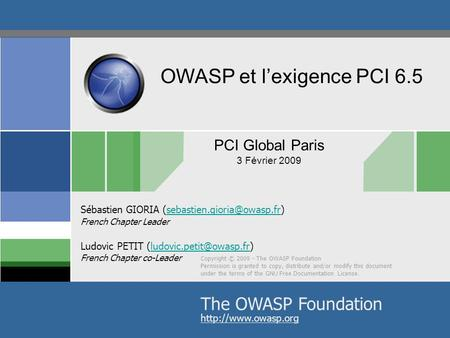 Copyright © 2009 - The OWASP Foundation Permission is granted to copy, distribute and/or modify this document under the terms of the GNU Free Documentation.