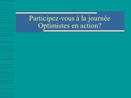 Participez-vous à la journée Optimistes en action?