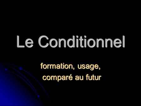 Le Conditionnel formation, usage, comparé au futur comparé au futur.