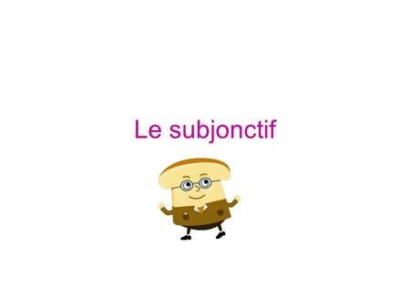 Le subjonctif. Quick Usage Guide Expresses subjectivity, doubt, unlikelihood Will Emotion/Feeling Possibility/Opinion Conjunctions.