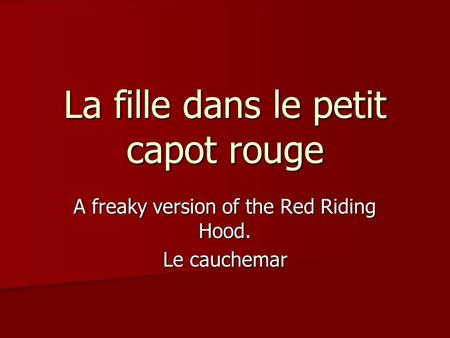 La fille dans le petit capot rouge A freaky version of the Red Riding Hood. Le cauchemar.