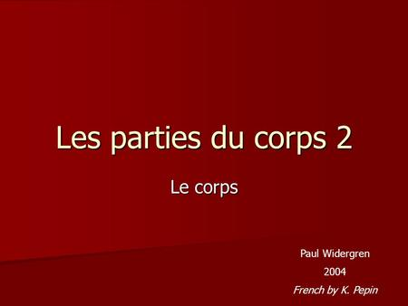 Les parties du corps 2 Le corps Paul Widergren 2004 French by K. Pepin.