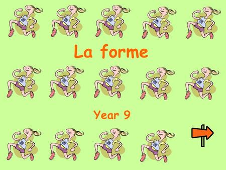 La forme Year 9. Lesson objectives: Learn how to say what you do to keep fit, how often and why Learn how to say what you are going to do to keep fit.