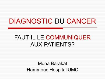 DIAGNOSTIC DU CANCER Mona Barakat Hammoud Hospital UMC FAUT-IL LE COMMUNIQUER AUX PATIENTS?