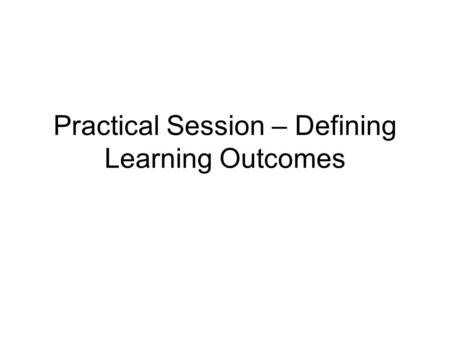 Practical Session – Defining Learning Outcomes. Dr. Carole Stephan and al. : Nursing 1. Knowledge 2. Comprehension 3. Application 4. Analysis 5. Synthesis.