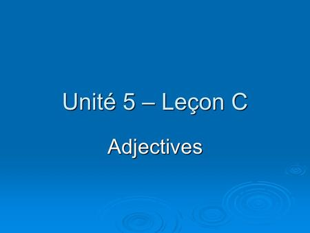 Unité 5 – Leçon C Adjectives. What are adjectives? Words that describe……. Words that describe……. nouns and pronouns. In French, adjectives usually FOLLOW.