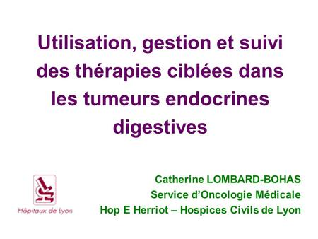 Catherine LOMBARD-BOHAS Service d'Oncologie Médicale