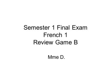 Semester 1 Final Exam French 1 Review Game B Mme D.