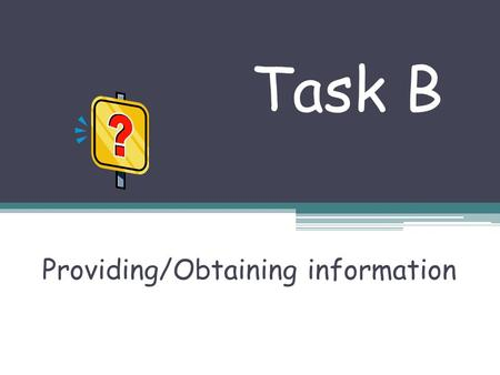 Task B Providing/Obtaining information. Qui Qui est-ce?