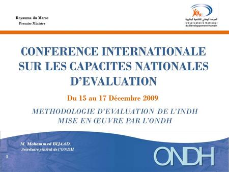 CONFERENCE INTERNATIONALE SUR LES CAPACITES NATIONALES DEVALUATION Royaume du Maroc Du 15 au 17 Décembre 2009 Premier Ministre METHODOLOGIE DEVALUATION.