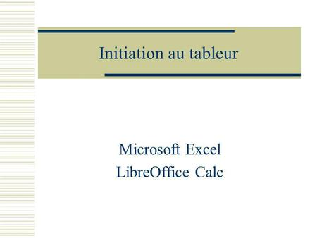 Initiation au tableur Microsoft Excel LibreOffice Calc.