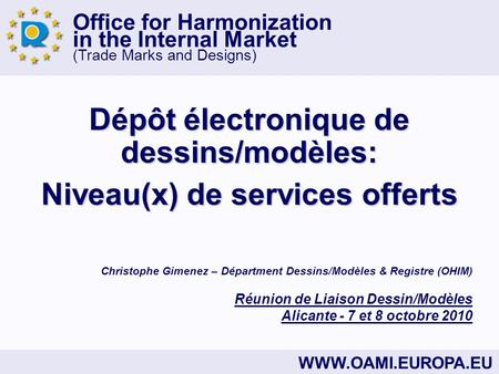 Office for Harmonization in the Internal Market (Trade Marks and Designs) WWW.OAMI.EUROPA.EU Dépôt électronique de dessins/modèles: Niveau(x) de services.