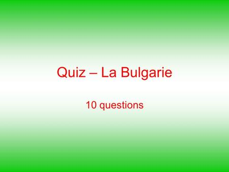 Quiz – La Bulgarie 10 questions.