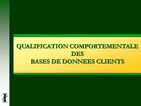 QUALIFICATION COMPORTEMENTALE DES BASES DE DONNEES CLIENTS.