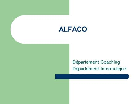 ALFACO Département Coaching Département Informatique.