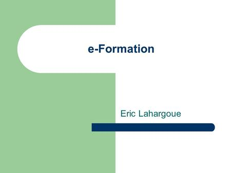 E-Formation Eric Lahargoue. e-Formation et e-Learning.