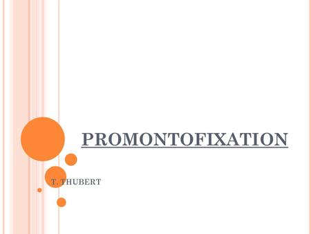 PROMONTOFIXATION T. THUBERT.