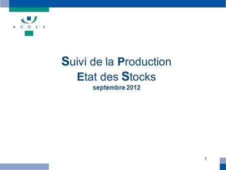 1 S uivi de la Production Etat des S tocks septembre 2012.