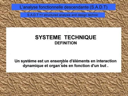 Lanalyse fonctionnelle descendante (S.A.D.T) S.A.D.T => structured analysis and design technic.