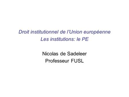 Droit institutionnel de l'Union européenne Les institutions: le PE