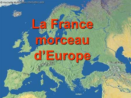 La France morceau d'Europe