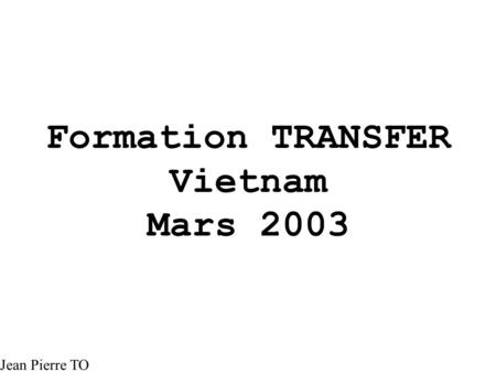 Formation TRANSFER Vietnam Mars 2003 Jean Pierre TO.