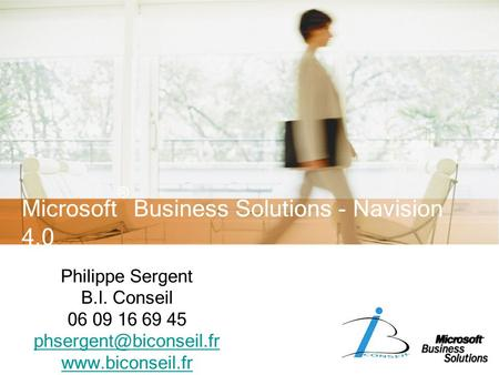 Microsoft ® Business Solutions - Navision 4.0 Philippe Sergent B.I. Conseil 06 09 16 69 45