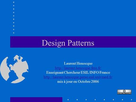 Design Patterns Laurent Henocque  Enseignant Chercheur ESIL/INFO France
