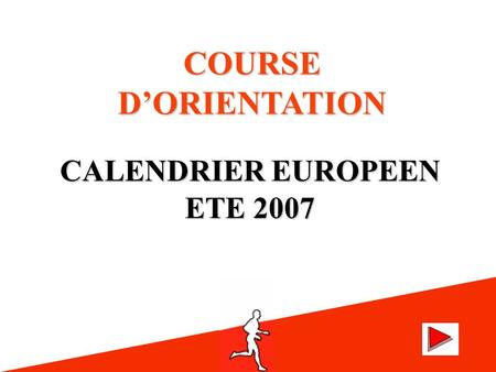 ETE 2007 CALENDRIER EUROPEEN COURSE DORIENTATION.
