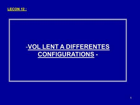 VOL LENT A DIFFERENTES CONFIGURATIONS -